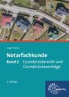 Notarfachkunde. Band 2: Grundstücksrecht und Grundstücksverträge